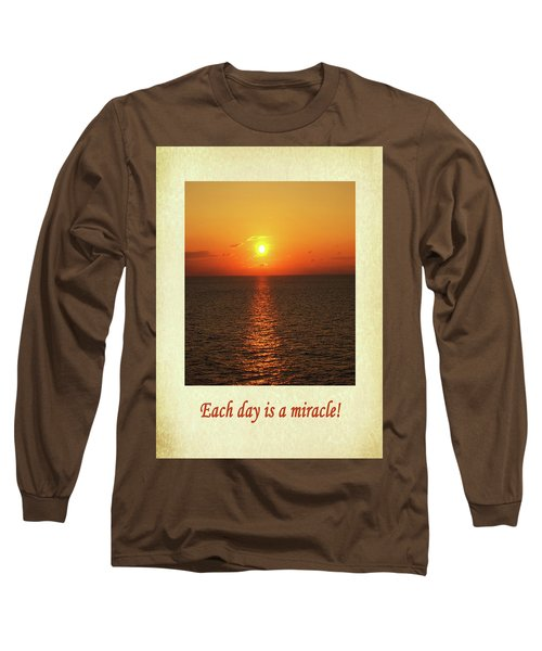Each Day Is A Miracle Long Sleeve T-Shirt