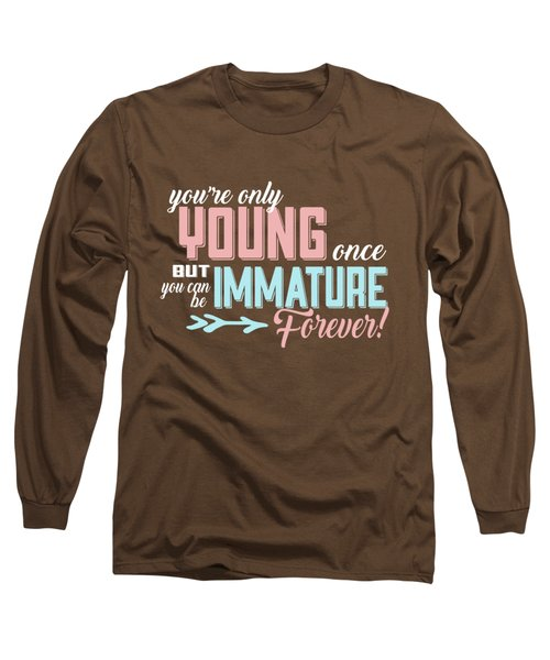 Immature Forever Long Sleeve T-Shirt