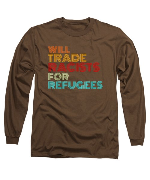 Will Trade Racists For Refugees T-shirt Political Shirt Long Sleeve T-Shirt