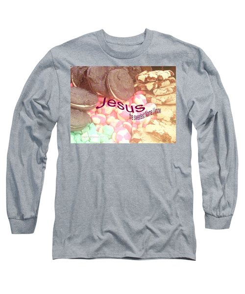 Jesus Is The Sweetest Name I Know Long Sleeve T-Shirt