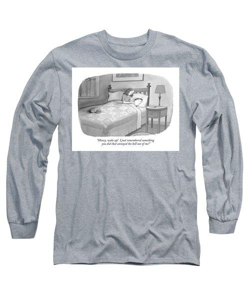 Honey, Wake Up!  I Just Remembered Something Long Sleeve T-Shirt