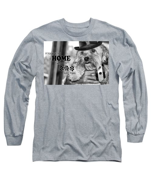 Long Sleeve T-Shirt featuring the digital art A House Is Not A Home Without A Dog Living There by Kathy Tarochione