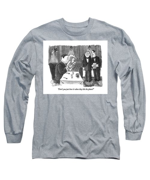 Don't You Just Love It When They Lick The Plates? Long Sleeve T-Shirt