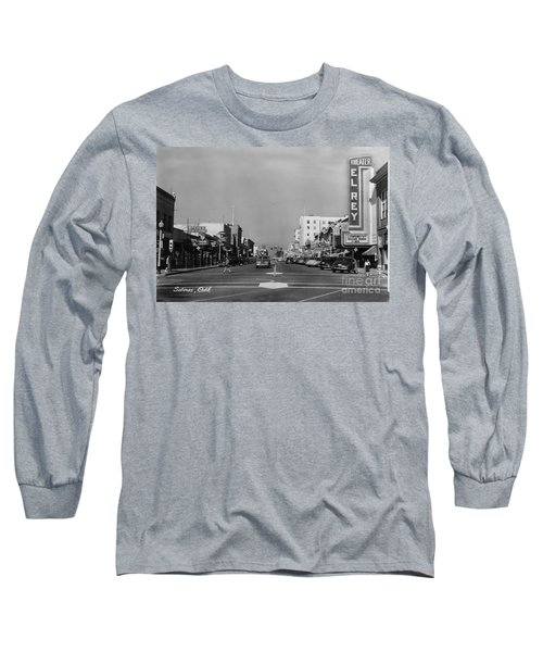 El Rey Theater Main Street Salinas Circa 1950 Long Sleeve T-Shirt