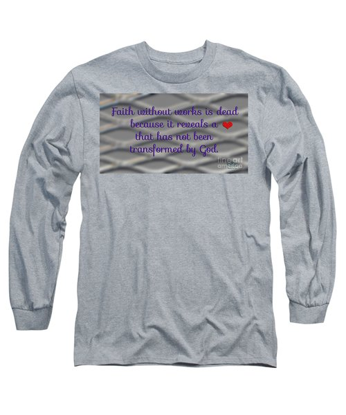 Faith Without Works Long Sleeve T-Shirt