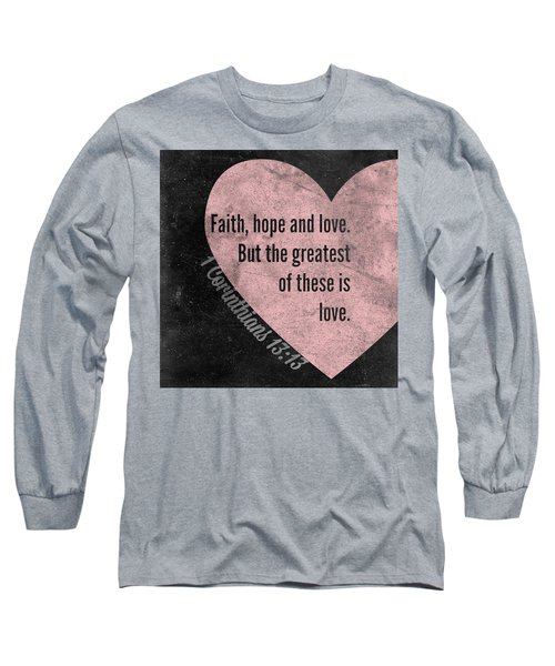 Greatest Of These Long Sleeve T-Shirt