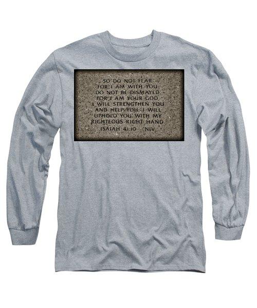 Isaiah 41 10 Long Sleeve T-Shirt