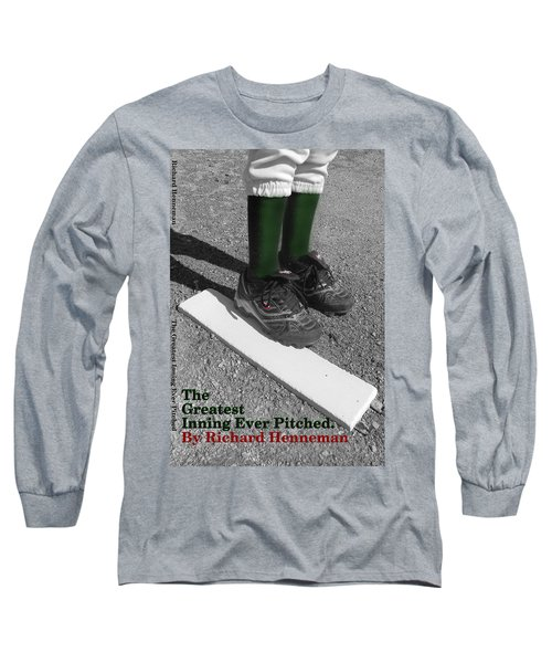 The Greatest Inning Ever Pitched Long Sleeve T-Shirt