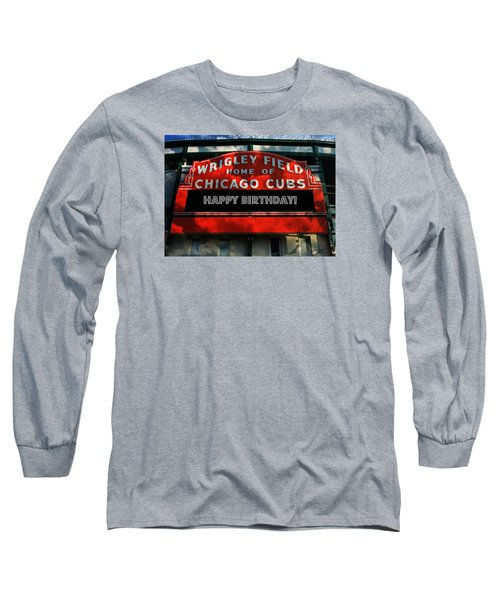 Wrigley Field -- Happy Birthday Long Sleeve T-Shirt