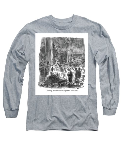 You May Switch To The Less Expensive Wine Now Long Sleeve T-Shirt