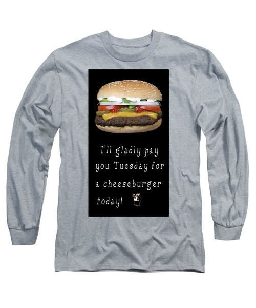 . . . I'll Gladly Pay You Tuesday . . . Long Sleeve T-Shirt