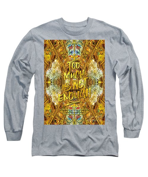 Too Much Is Not Enough Opera Garnier Grand Foyer Paris Long Sleeve T-Shirt