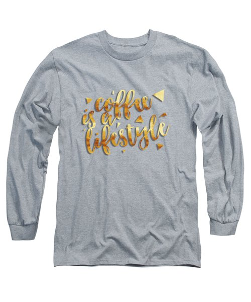 Text Art Coffee Is A Lifestyle Long Sleeve T-Shirt