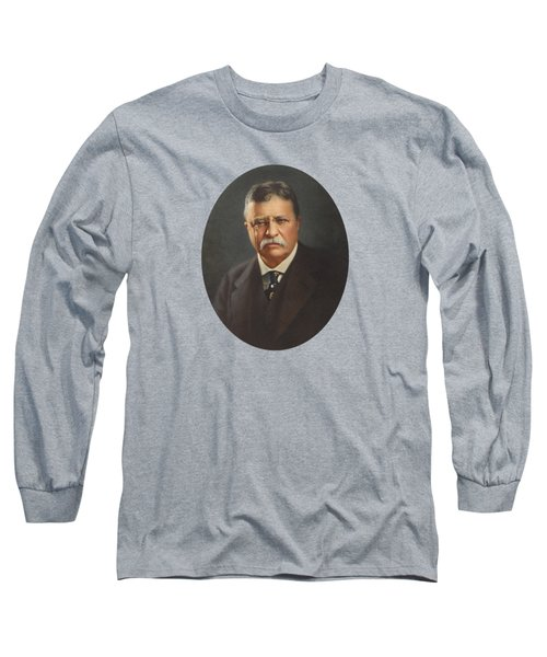 President Theodore Roosevelt  Long Sleeve T-Shirt