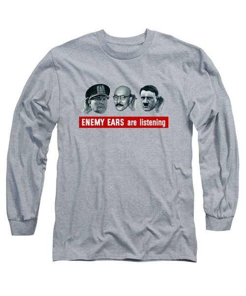 Enemy Ears Are Listening Long Sleeve T-Shirt