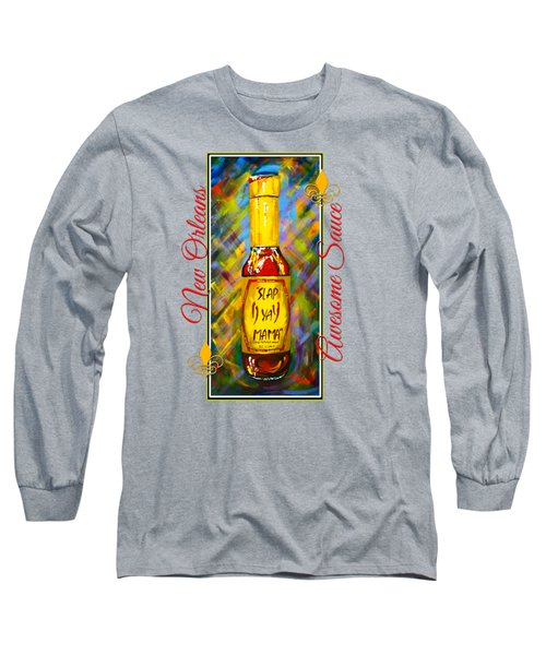 Awesome Sauce - Slap Ya Mama Long Sleeve T-Shirt by Dianne Parks
