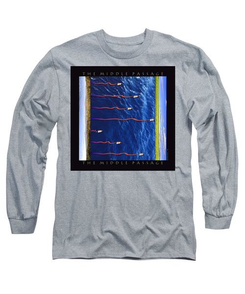 The Middle Passage Long Sleeve T-Shirt