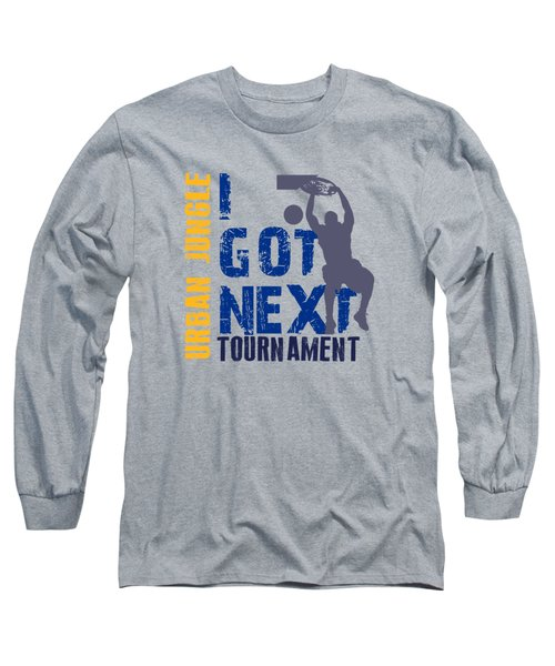 Basketball I Got Next 2 Long Sleeve T-Shirt by Joe Hamilton