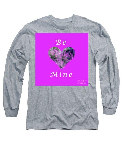 Be Mine Heart Long Sleeve T-Shirt