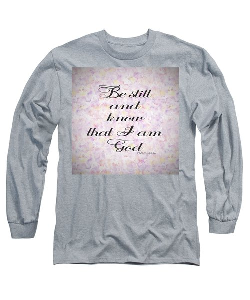 Be Still And Know I Am God Bible Psalm Typography Long Sleeve T-Shirt