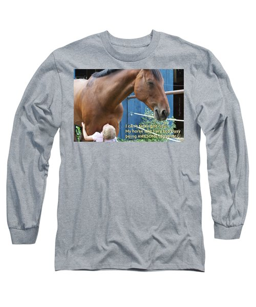 Being Awesome With My Horse Long Sleeve T-Shirt