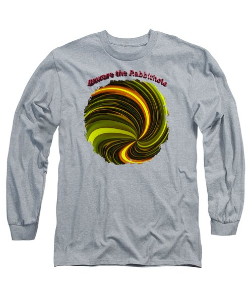 Beware The Rabbit Hole Long Sleeve T-Shirt