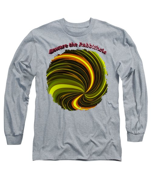 Beware The Rabbit Hole Long Sleeve T-Shirt
