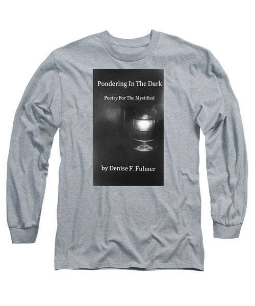 Book Pondering In The Dark Long Sleeve T-Shirt by Denise Fulmer