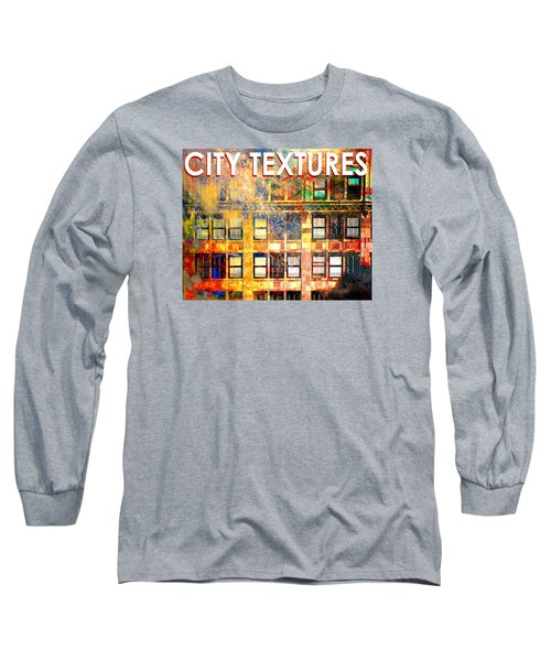 Bright City Textures Long Sleeve T-Shirt by John Fish