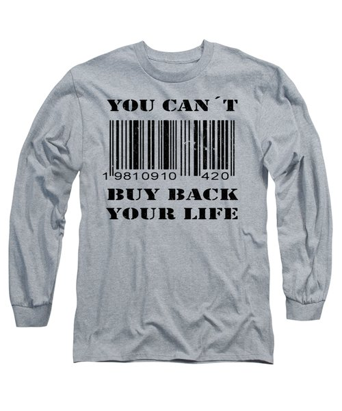 Buy Back Your Life Long Sleeve T-Shirt