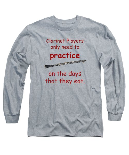 Clarinets Practice When They Eat Long Sleeve T-Shirt