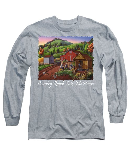 Country Roads Take Me Home T Shirt - Farmers Shucking Corn - Corn Crib - Farm Landscape 2 Long Sleeve T-Shirt