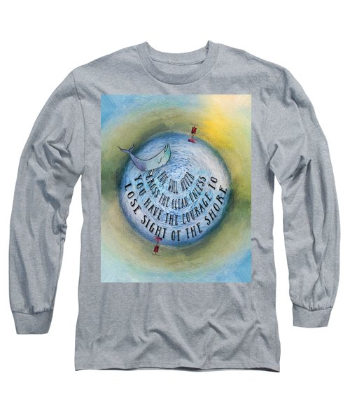 Courage To Lose Sight Of The Shore Mini Ocean Planet World Long Sleeve T-Shirt