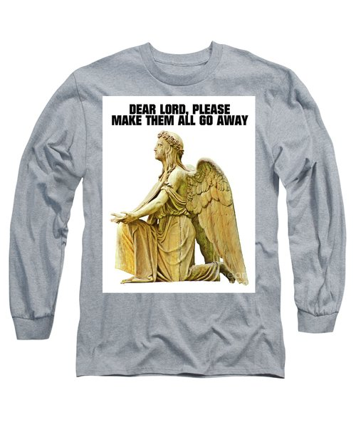 Dear Lord, Please Make Them All Go Away Long Sleeve T-Shirt by Esoterica Art Agency