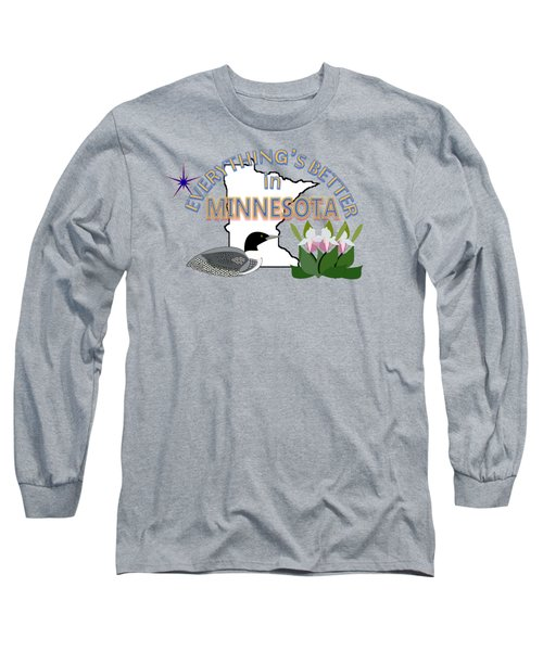 Everything's Better In Minnesota Long Sleeve T-Shirt