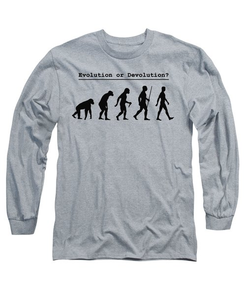 Evolution Or Devolution Long Sleeve T-Shirt