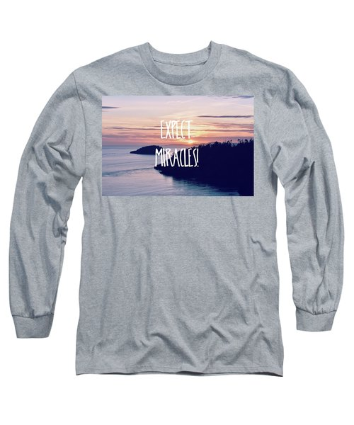 Expect Miracles Long Sleeve T-Shirt