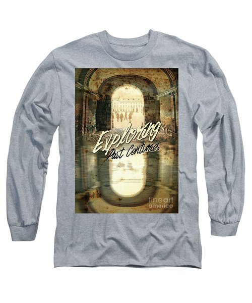 Exploring Past Centuries Fontainebleau Chateau France Architectu Long Sleeve T-Shirt