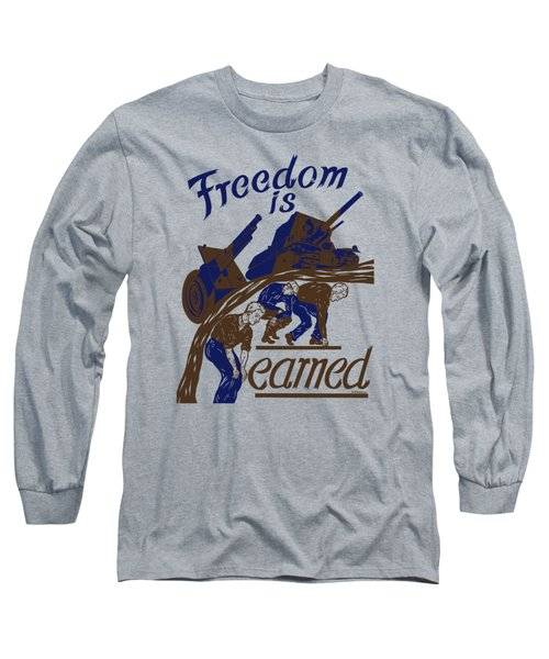 Long Sleeve T-Shirt featuring the mixed media Freedom Is Earned - Ww2 by War Is Hell Store