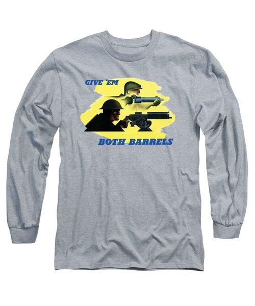 Give Em Both Barrels - Ww2 Propaganda Long Sleeve T-Shirt