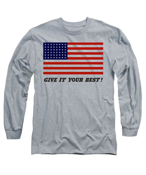 Give It Your Best American Flag Long Sleeve T-Shirt
