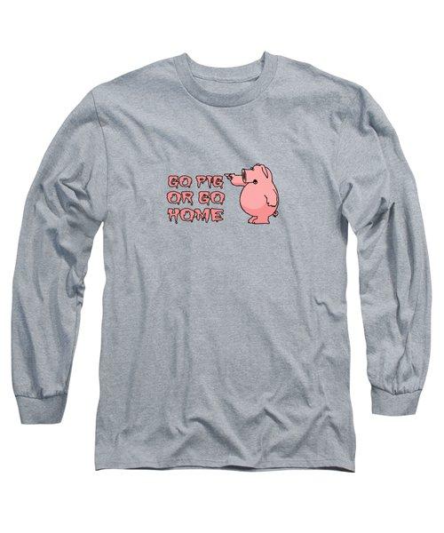 Go Pig Or Go Home Long Sleeve T-Shirt