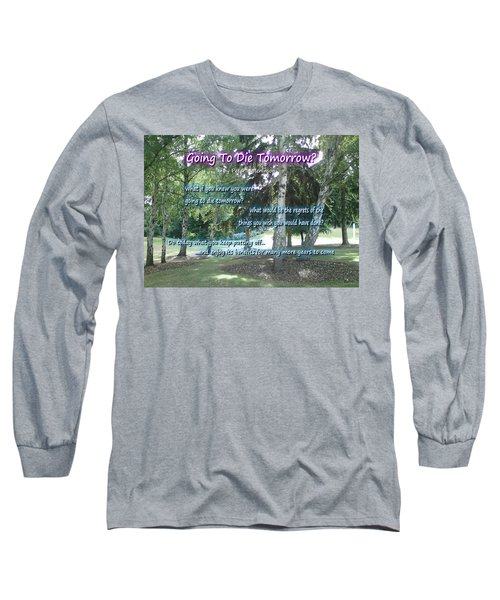 Going To Die Tomorrow? Long Sleeve T-Shirt