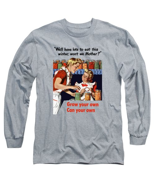 Grow Your Own Can Your Own  Long Sleeve T-Shirt