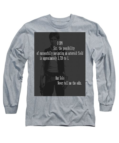 Long Sleeve T-Shirt featuring the mixed media Han Solo Never Tell Me The Odds by Dan Sproul