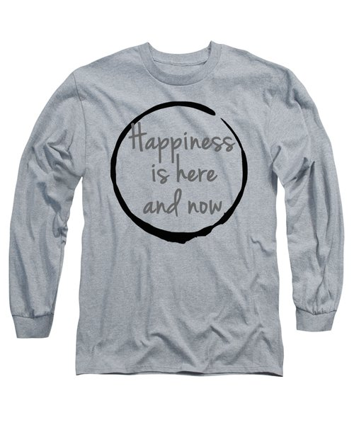 Happiness Is Here And Now Long Sleeve T-Shirt by Julie Niemela