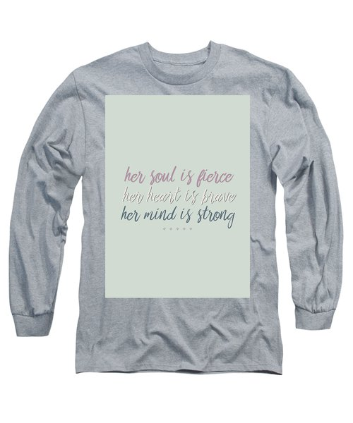 Her Soul Is Fierce Her Heart Is Brave Her Mind Is Strong Long Sleeve T-Shirt