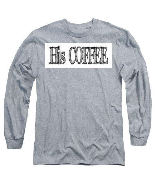 His Coffee Mug Long Sleeve T-Shirt by Robert J Sadler