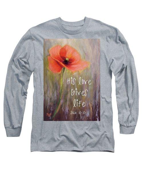 His Love Gives Life Long Sleeve T-Shirt