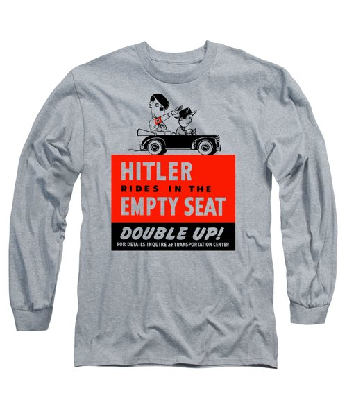 Long Sleeve T-Shirt featuring the painting Hitler Rides In The Empty Seat by War Is Hell Store
